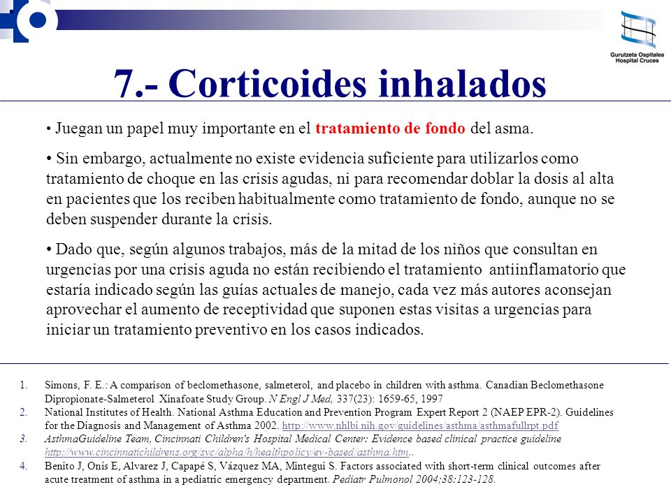 7.- Corticoides inhalados Juegan un papel muy importante en el tratamiento de fondo del asma. Sin embargo, actualmente no existe evidencia suficiente