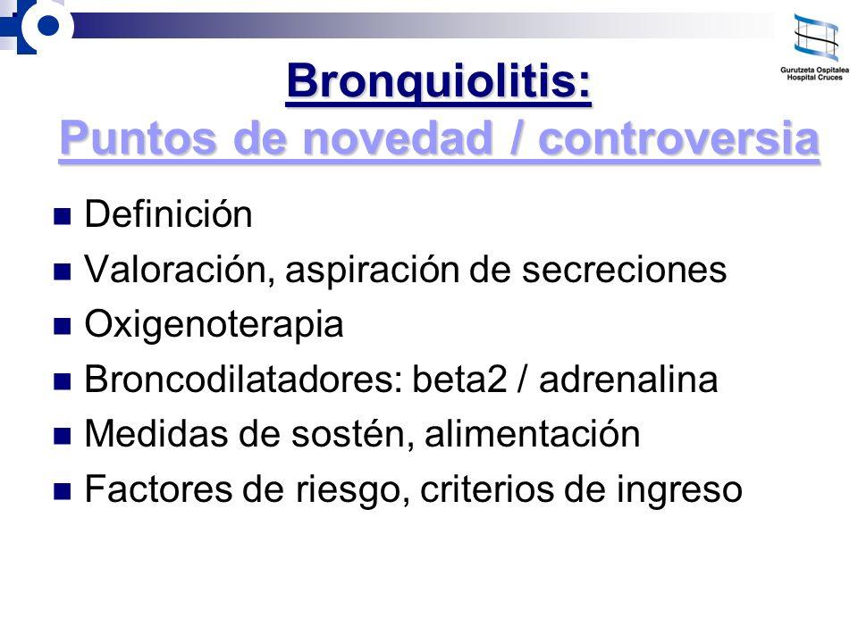 Bronquiolitis: Puntos de novedad / controversia Definición Valoración, aspiración de secreciones Oxigenoterapia Broncodilatadores: beta2 / adrenalina