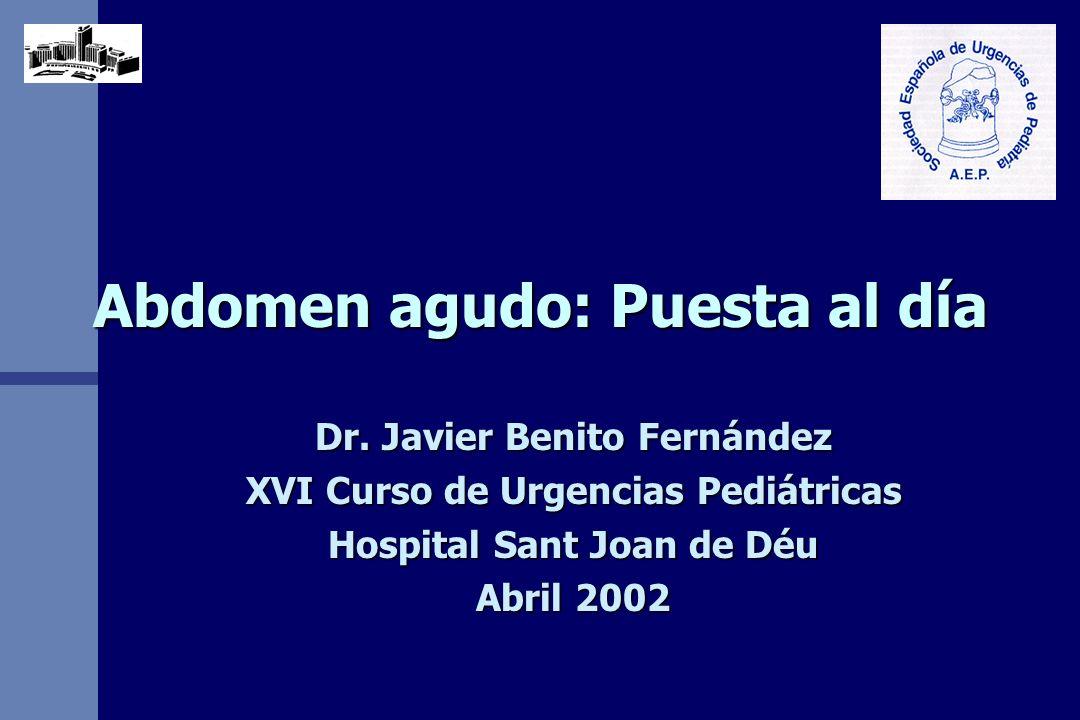 Abdomen agudo: Puesta al día Dr. Javier Benito Fernández XVI Curso de Urgencias Pediátricas Hospital Sant Joan de Déu Abril 2002