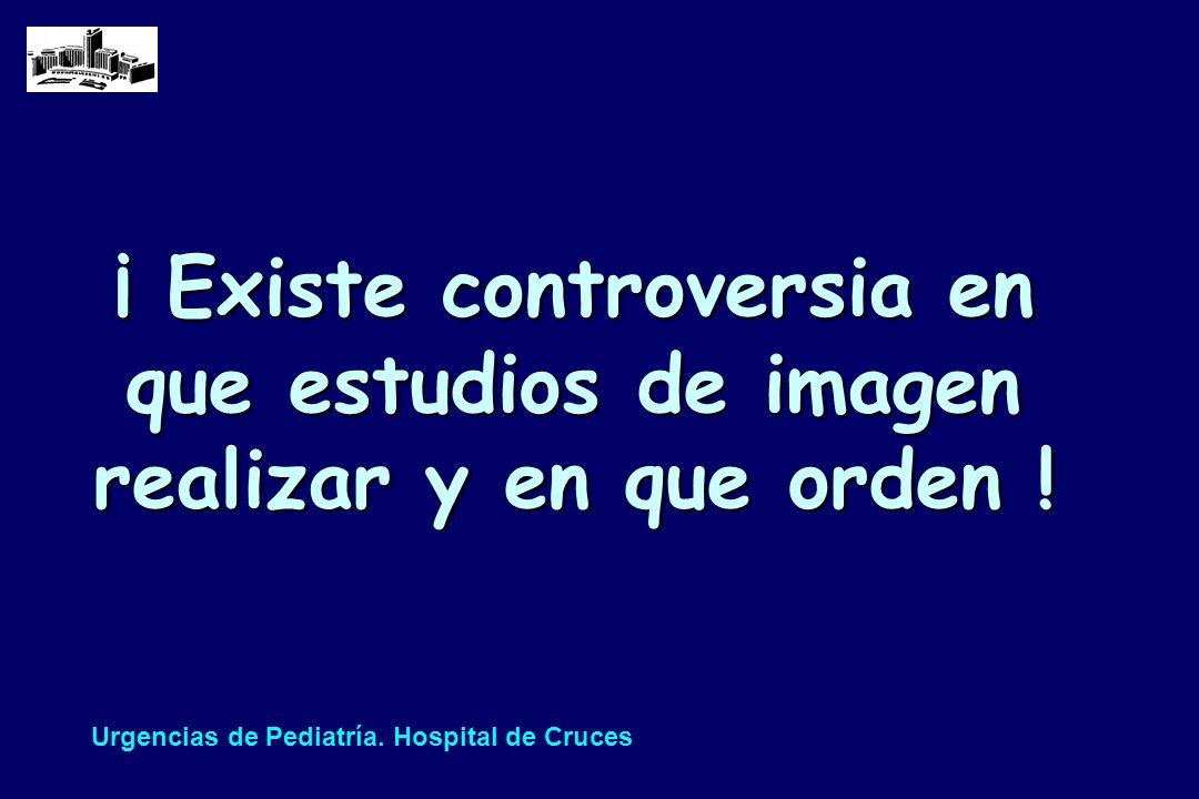 ¡ Existe controversia en que estudios de imagen realizar y en que orden ! Urgencias de Pediatría. Hospital de Cruces