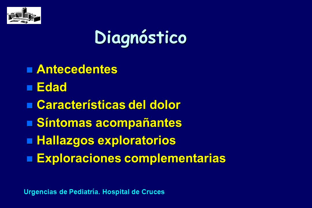 Diagnóstico n Antecedentes n Edad n Características del dolor n Síntomas acompañantes n Hallazgos exploratorios n Exploraciones complementarias Urgenc
