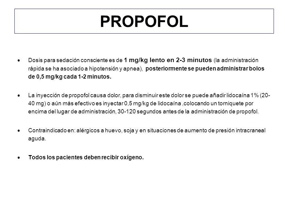 PROPOFOL Dosis para sedación consciente es de 1 mg/kg lento en 2-3 minutos (la administración rápida se ha asociado a hipotensión y apnea), posteriorm