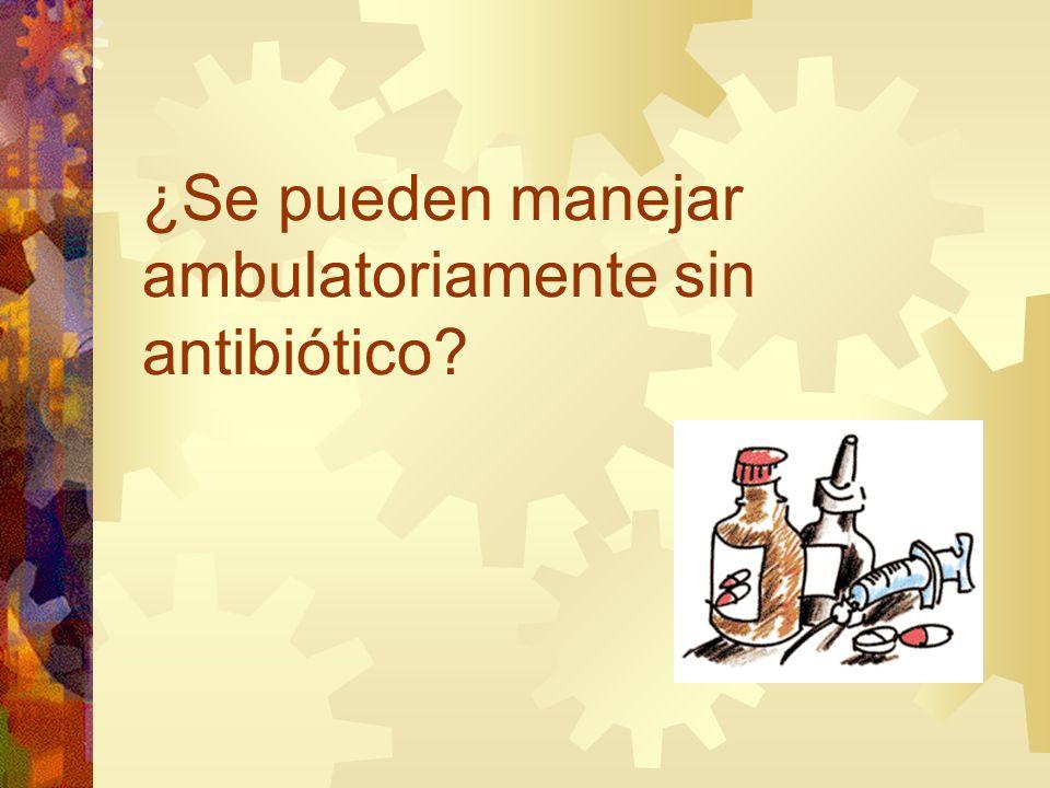 ¿Se pueden manejar ambulatoriamente sin antibiótico?