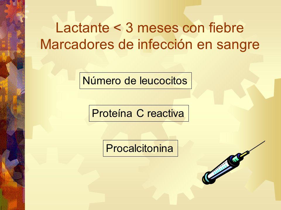 Lactante < 3 meses con fiebre Marcadores de infección en sangre Número de leucocitos Proteína C reactiva Procalcitonina