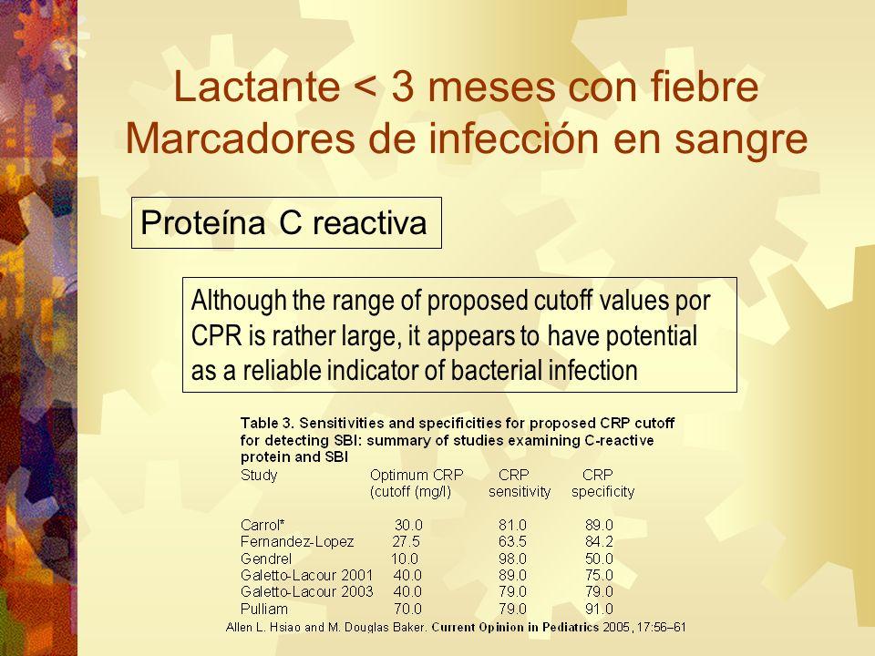 Lactante < 3 meses con fiebre Marcadores de infección en sangre Proteína C reactiva Although the range of proposed cutoff values por CPR is rather lar