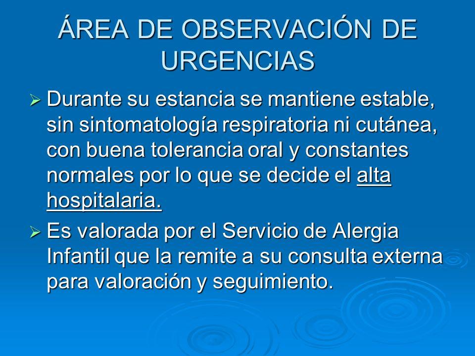 ÁREA DE OBSERVACIÓN DE URGENCIAS Durante su estancia se mantiene estable, sin sintomatología respiratoria ni cutánea, con buena tolerancia oral y cons