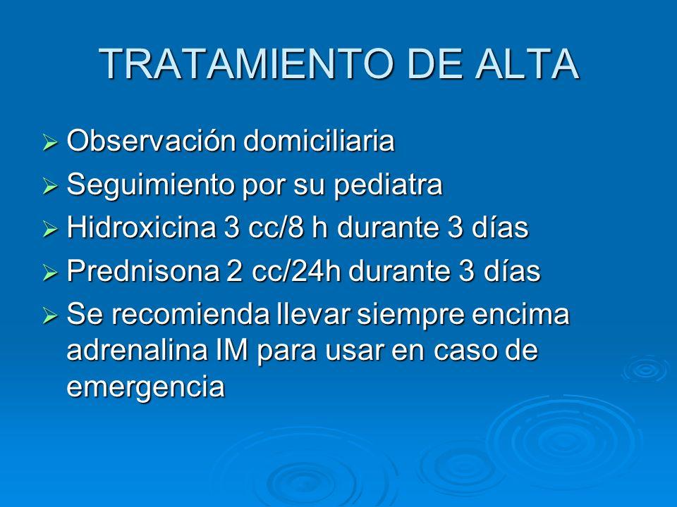 Observación domiciliaria Observación domiciliaria Seguimiento por su pediatra Seguimiento por su pediatra Hidroxicina 3 cc/8 h durante 3 días Hidroxic