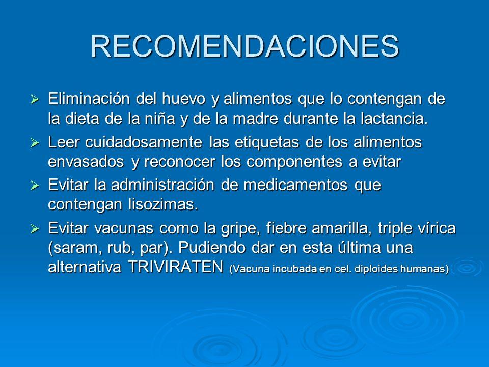 RECOMENDACIONES Eliminación del huevo y alimentos que lo contengan de la dieta de la niña y de la madre durante la lactancia. Eliminación del huevo y