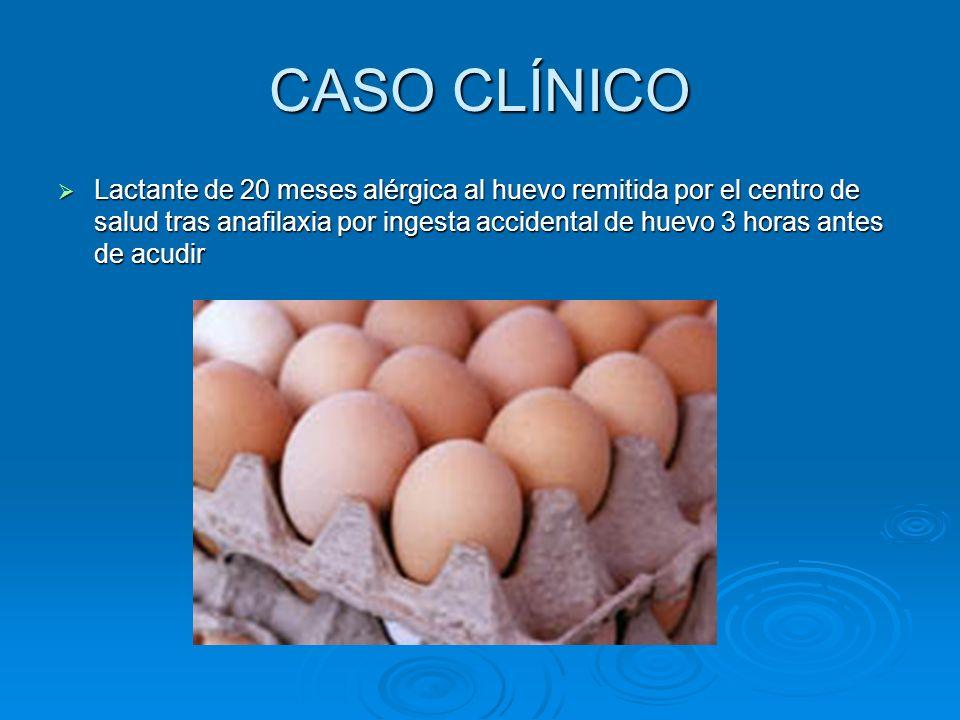 CASO CLÍNICO Lactante de 20 meses alérgica al huevo remitida por el centro de salud tras anafilaxia por ingesta accidental de huevo 3 horas antes de a