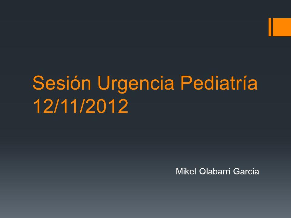 Sesión Urgencia Pediatría 12/11/2012 Mikel Olabarri Garcia
