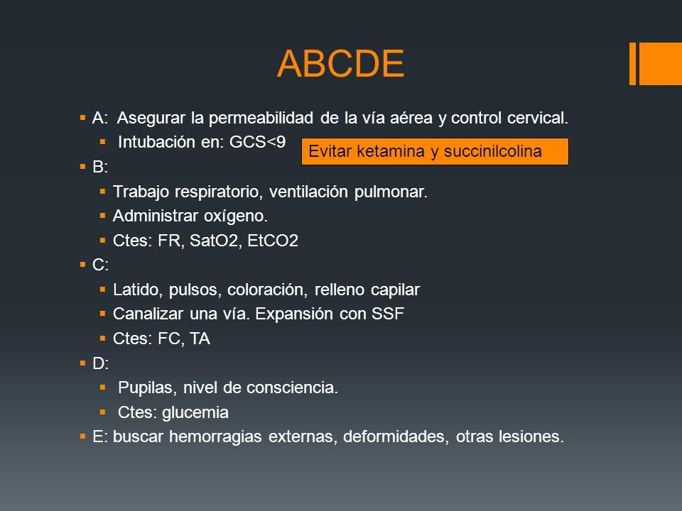 ABCDE A: Asegurar la permeabilidad de la vía aérea y control cervical. Intubación en: GCS<9 B: Trabajo respiratorio, ventilación pulmonar. Administrar