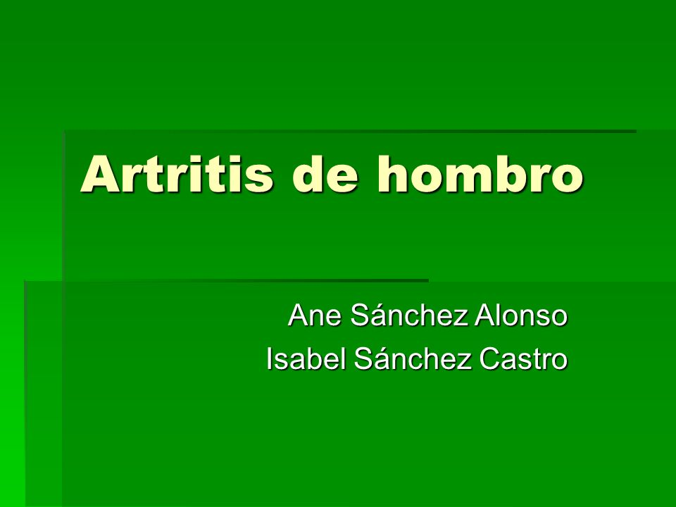 Artritis de hombro Ane Sánchez Alonso Isabel Sánchez Castro