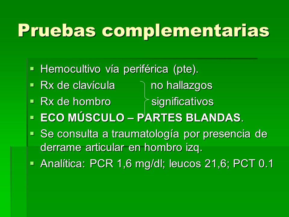 Pruebas complementarias Hemocultivo vía periférica (pte). Hemocultivo vía periférica (pte). Rx de clavícula no hallazgos Rx de clavícula no hallazgos