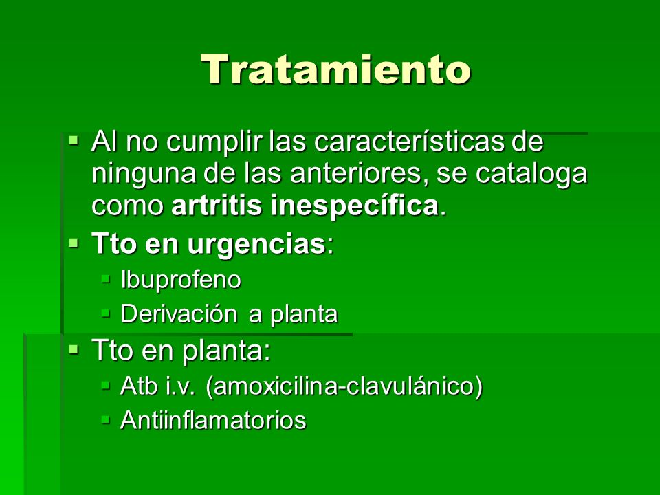 Tratamiento Al no cumplir las características de ninguna de las anteriores, se cataloga como artritis inespecífica. Al no cumplir las características