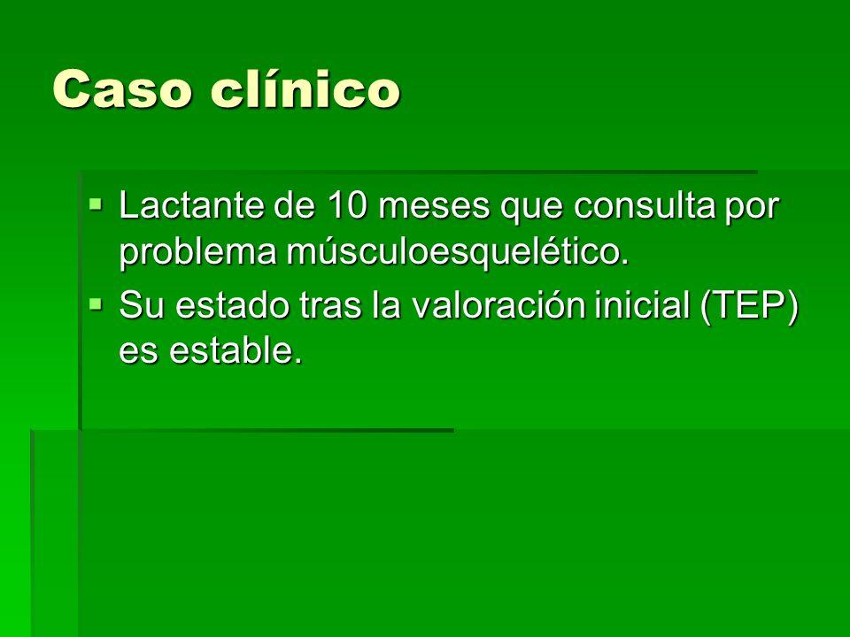 Caso clínico Lactante de 10 meses que consulta por problema músculoesquelético. Lactante de 10 meses que consulta por problema músculoesquelético. Su