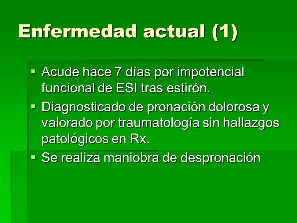 Enfermedad actual (1) Acude hace 7 días por impotencial funcional de ESI tras estirón. Acude hace 7 días por impotencial funcional de ESI tras estirón