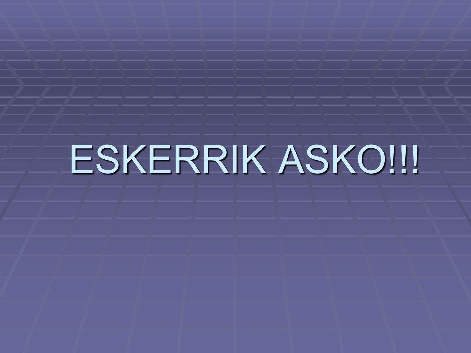 ESKERRIK ASKO!!!