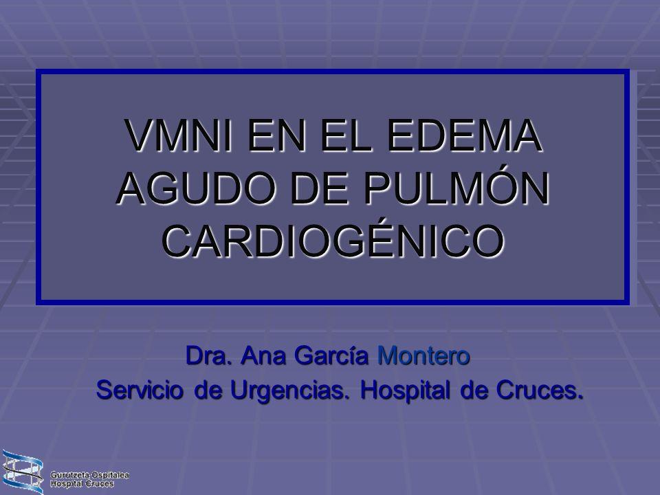 VMNI EN EL EDEMA AGUDO DE PULMÓN CARDIOGÉNICO Dra. Ana Garc í a Montero Servicio de Urgencias. Hospital de Cruces.