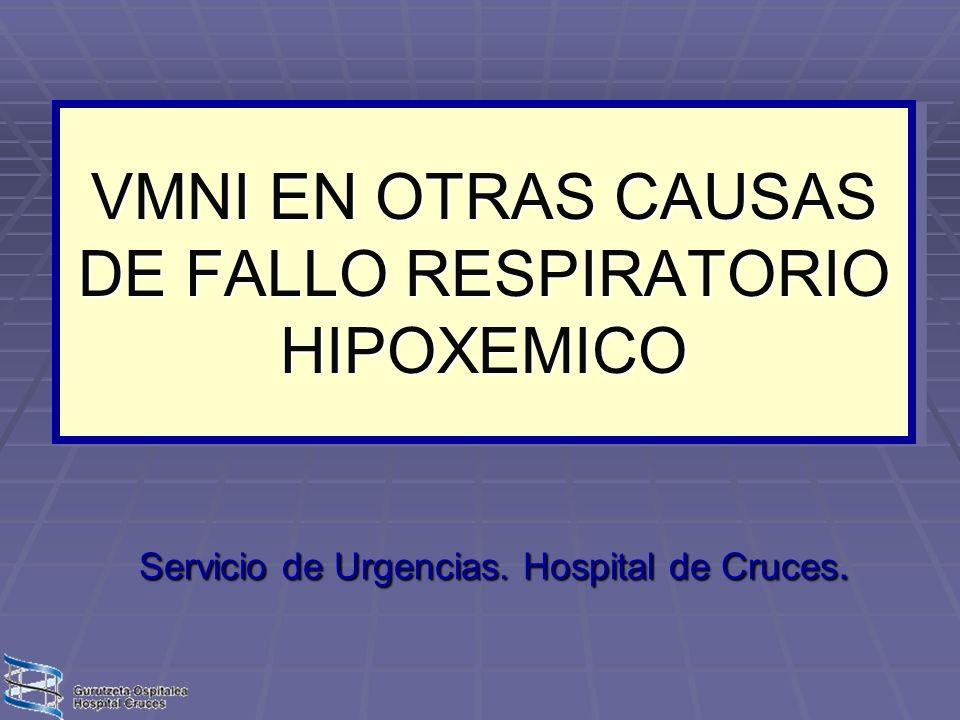 VMNI EN OTRAS CAUSAS DE FALLO RESPIRATORIO HIPOXEMICO Servicio de Urgencias. Hospital de Cruces.