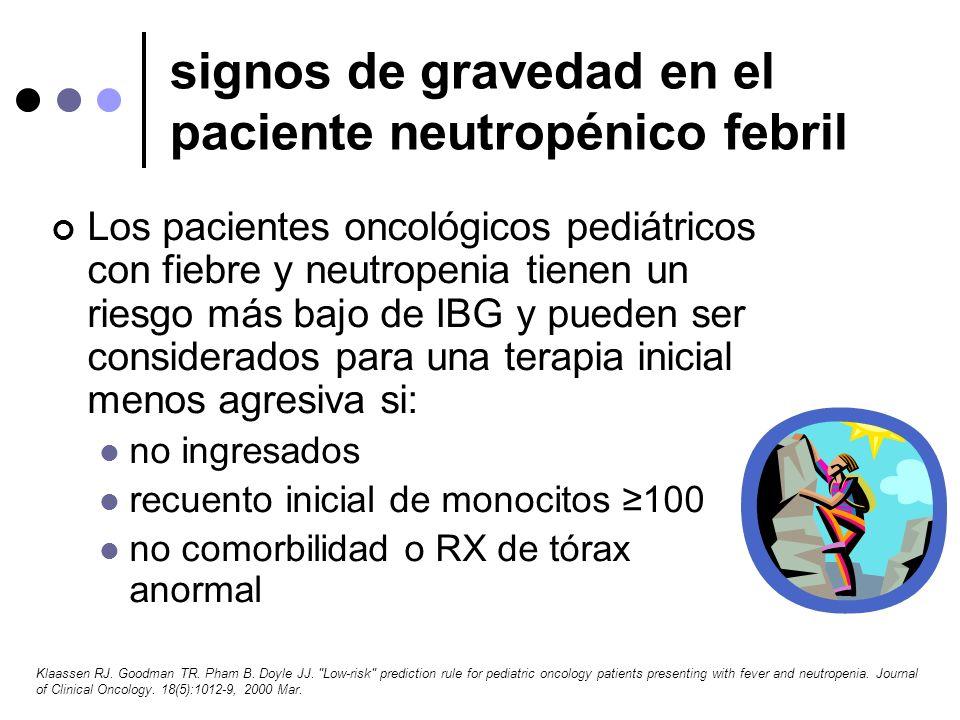 signos de gravedad en el paciente neutropénico febril Los pacientes oncológicos pediátricos con fiebre y neutropenia tienen un riesgo más bajo de IBG