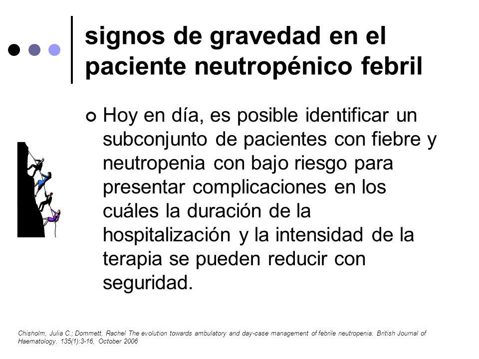 signos de gravedad en el paciente neutropénico febril Hoy en día, es posible identificar un subconjunto de pacientes con fiebre y neutropenia con bajo
