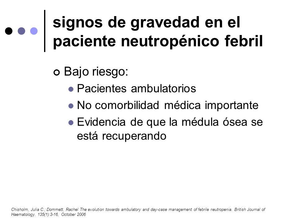 signos de gravedad en el paciente neutropénico febril Bajo riesgo: Pacientes ambulatorios No comorbilidad médica importante Evidencia de que la médula