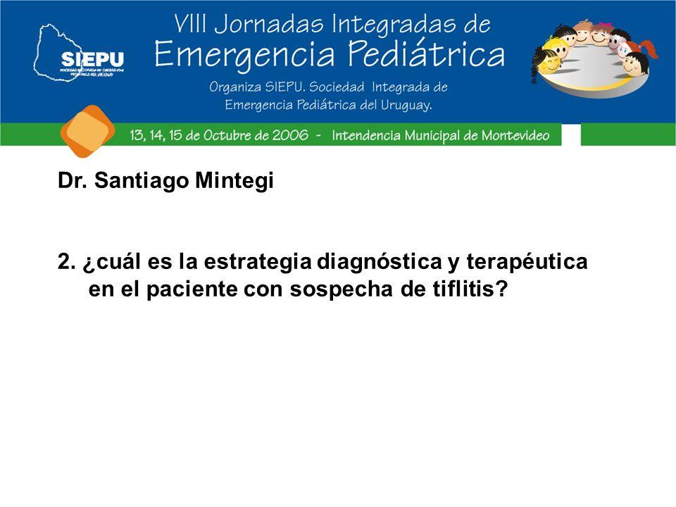 Dr. Santiago Mintegi 2. ¿cuál es la estrategia diagnóstica y terapéutica en el paciente con sospecha de tiflitis?