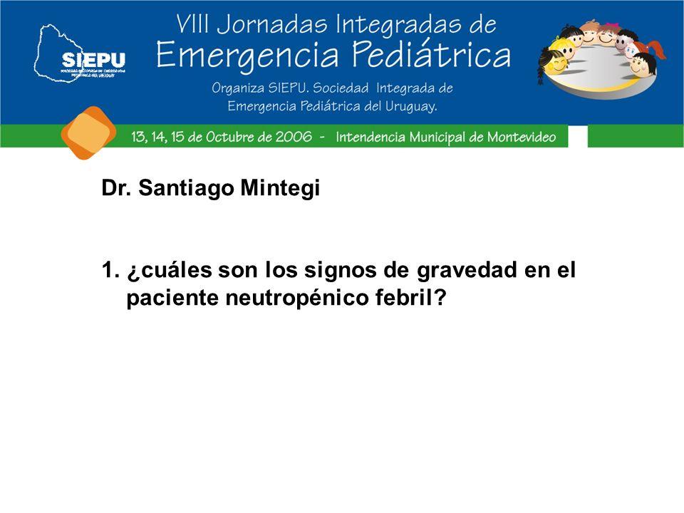 Dr. Santiago Mintegi 1.¿cuáles son los signos de gravedad en el paciente neutropénico febril?
