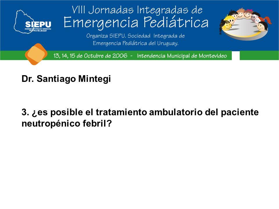 Dr. Santiago Mintegi 3. ¿es posible el tratamiento ambulatorio del paciente neutropénico febril?