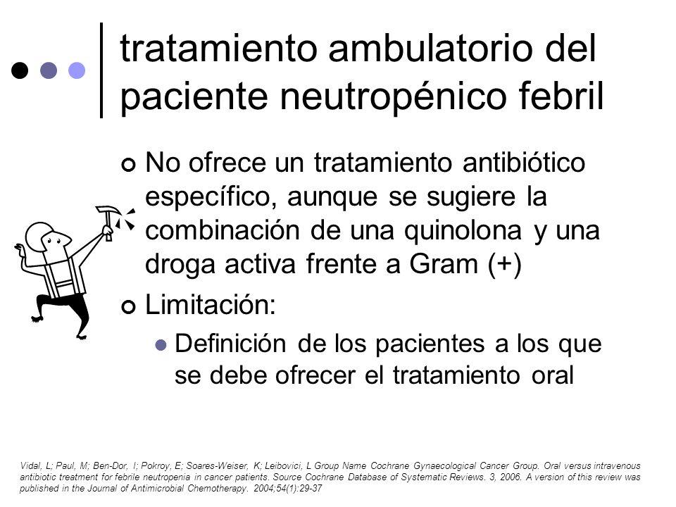 tratamiento ambulatorio del paciente neutropénico febril No ofrece un tratamiento antibiótico específico, aunque se sugiere la combinación de una quin