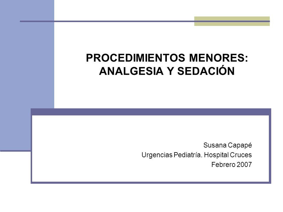 PROCEDIMIENTOS MENORES: ANALGESIA Y SEDACIÓN Susana Capapé Urgencias Pediatría. Hospital Cruces Febrero 2007