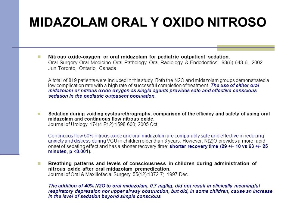 Nitrous oxide-oxygen or oral midazolam for pediatric outpatient sedation. Oral Surgery Oral Medicine Oral Pathology Oral Radiology & Endodontics. 93(6
