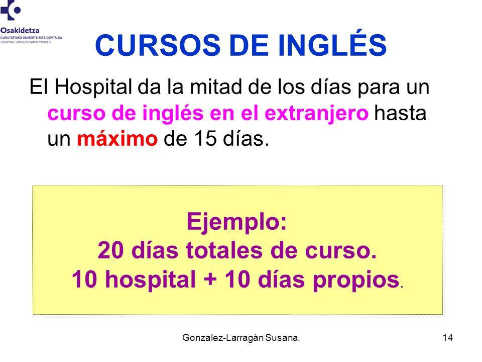 Gonzalez-Larragán Susana.14 CURSOS DE INGLÉS El Hospital da la mitad de los días para un curso de inglés en el extranjero hasta un máximo de 15 días.