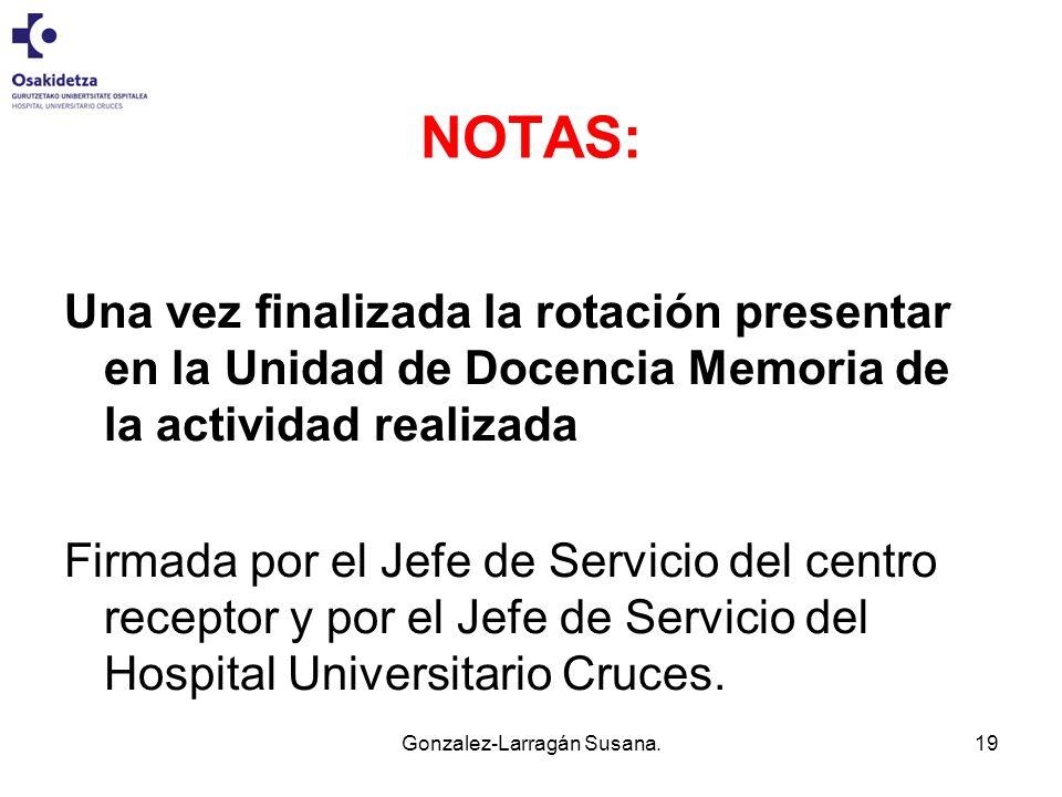 Gonzalez-Larragán Susana.19 NOTAS: Una vez finalizada la rotación presentar en la Unidad de Docencia Memoria de la actividad realizada Firmada por el
