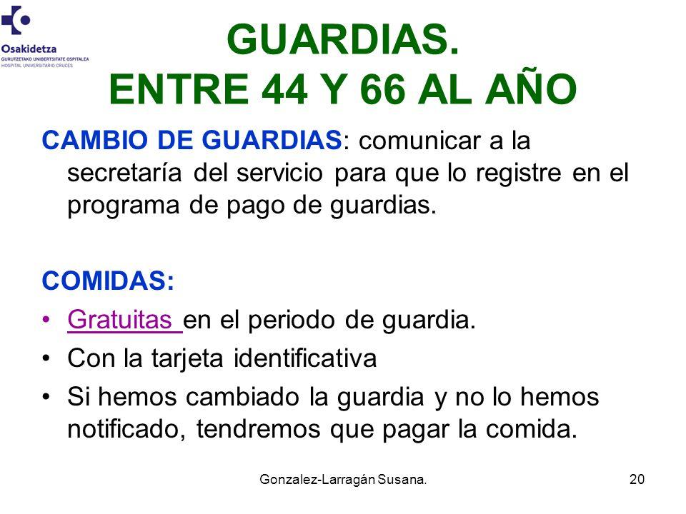 Gonzalez-Larragán Susana.20 GUARDIAS. ENTRE 44 Y 66 AL AÑO CAMBIO DE GUARDIAS: comunicar a la secretaría del servicio para que lo registre en el progr