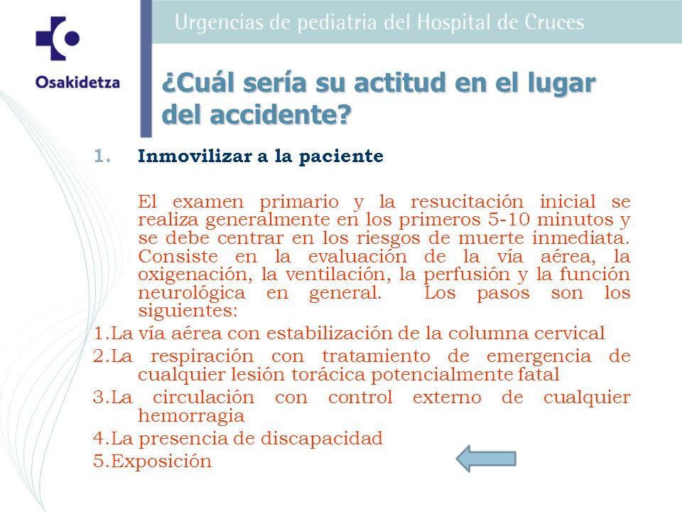 1. 1.Inmovilizar a la paciente El examen primario y la resucitación inicial se realiza generalmente en los primeros 5-10 minutos y se debe centrar en