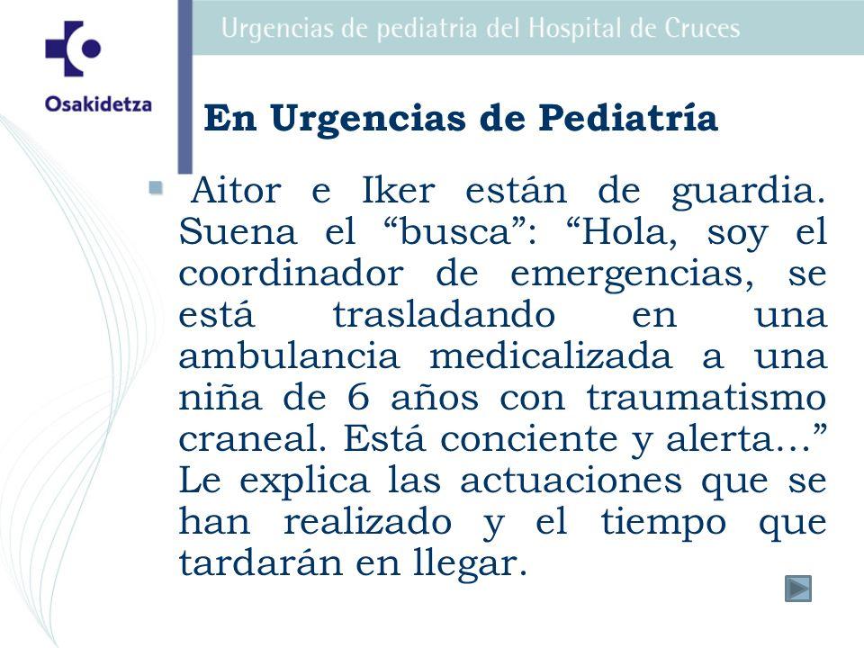 Aitor e Iker están de guardia. Suena el busca: Hola, soy el coordinador de emergencias, se está trasladando en una ambulancia medicalizada a una niña