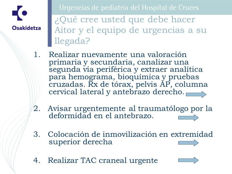 1.Realizar nuevamente una valoración primaria y secundaria, canalizar una segunda vía periférica y extraer analítica para hemograma, bioquímica y prue