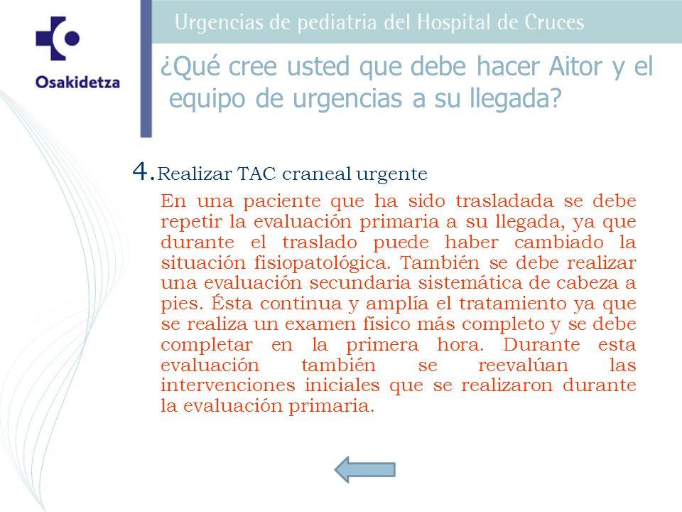 4. Realizar TAC craneal urgente En una paciente que ha sido trasladada se debe repetir la evaluación primaria a su llegada, ya que durante el traslado