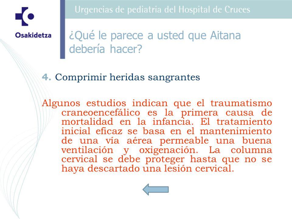 4. Comprimir heridas sangrantes Algunos estudios indican que el traumatismo craneoencefálico es la primera causa de mortalidad en la infancia. El trat