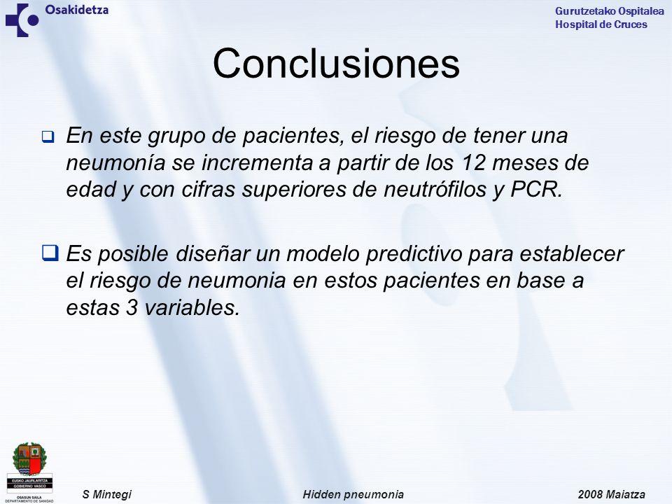2008 MaiatzaHidden pneumoniaS Mintegi Gurutzetako Ospitalea Hospital de Cruces En este grupo de pacientes, el riesgo de tener una neumonía se incrementa a partir de los 12 meses de edad y con cifras superiores de neutrófilos y PCR.