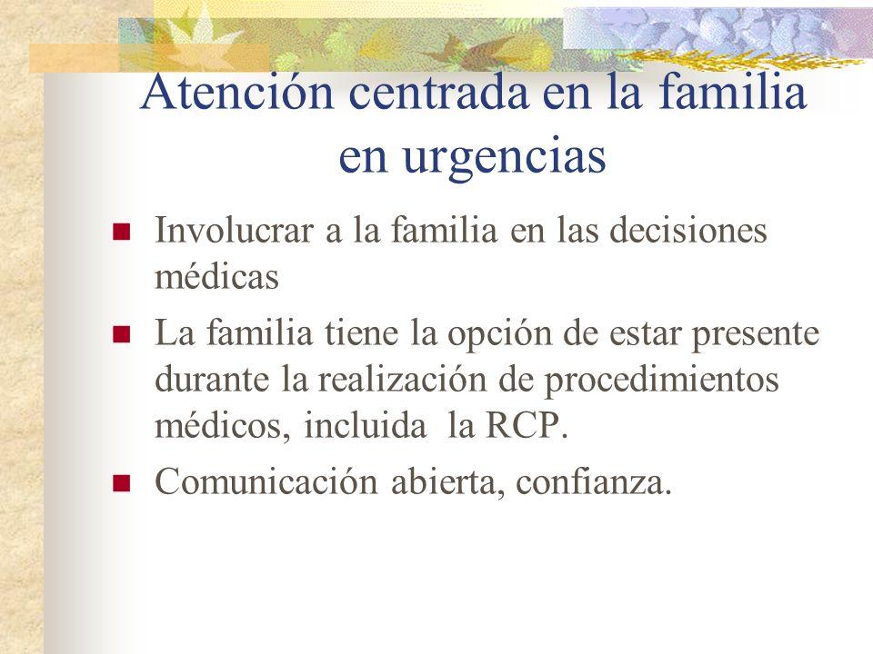 Atención centrada en la familia en urgencias Involucrar a la familia en las decisiones médicas La familia tiene la opción de estar presente durante la