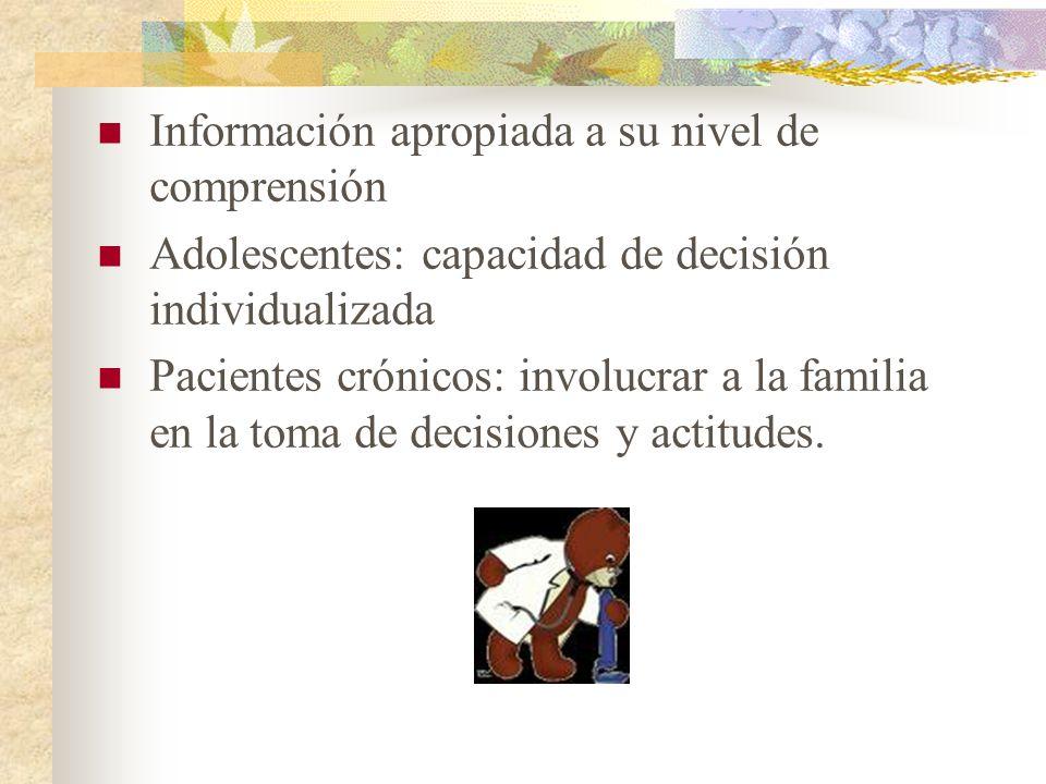 Información apropiada a su nivel de comprensión Adolescentes: capacidad de decisión individualizada Pacientes crónicos: involucrar a la familia en la