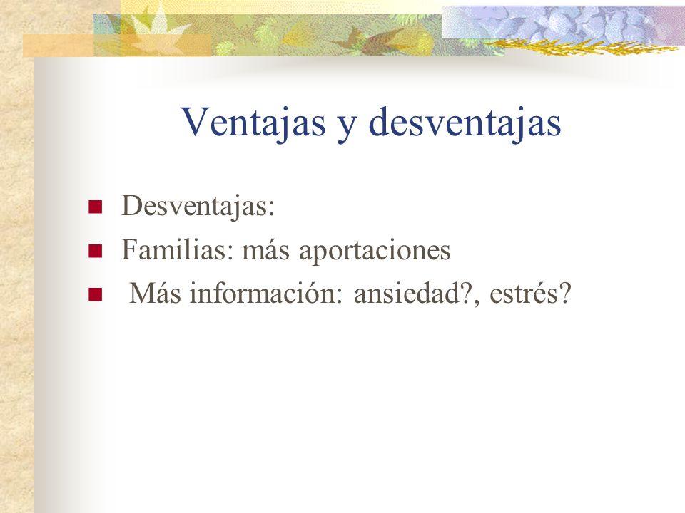 Ventajas y desventajas Desventajas: Familias: más aportaciones Más información: ansiedad?, estrés?