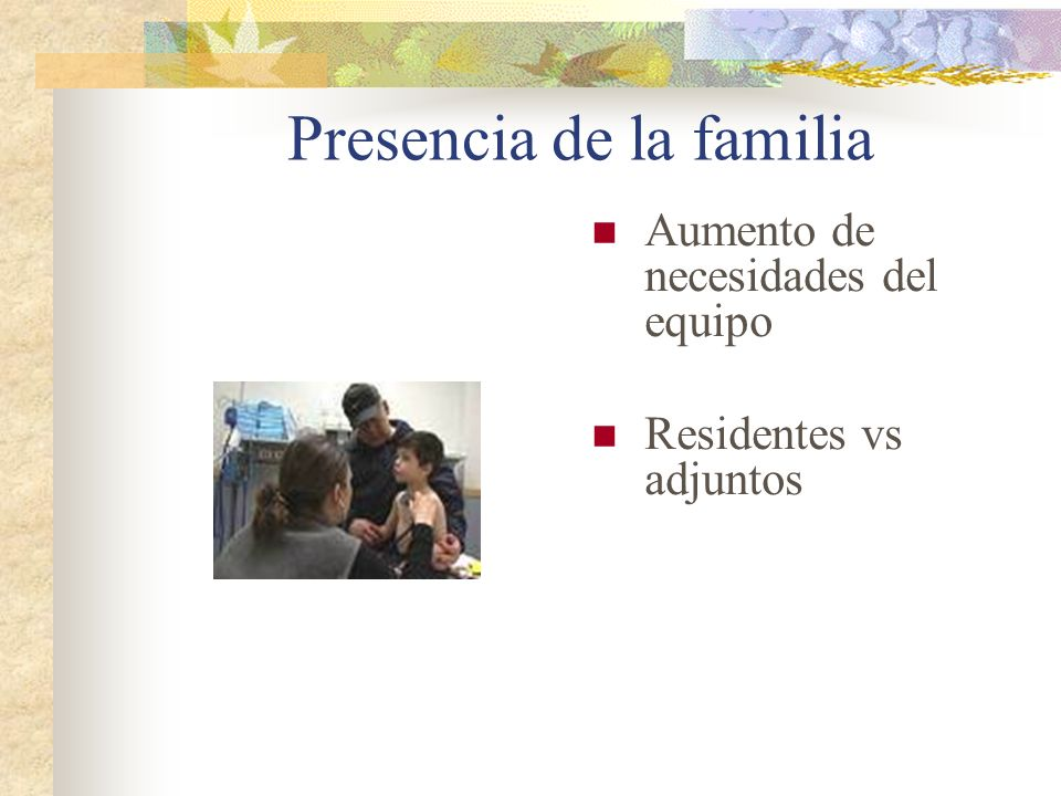 Presencia de la familia Aumento de necesidades del equipo Residentes vs adjuntos