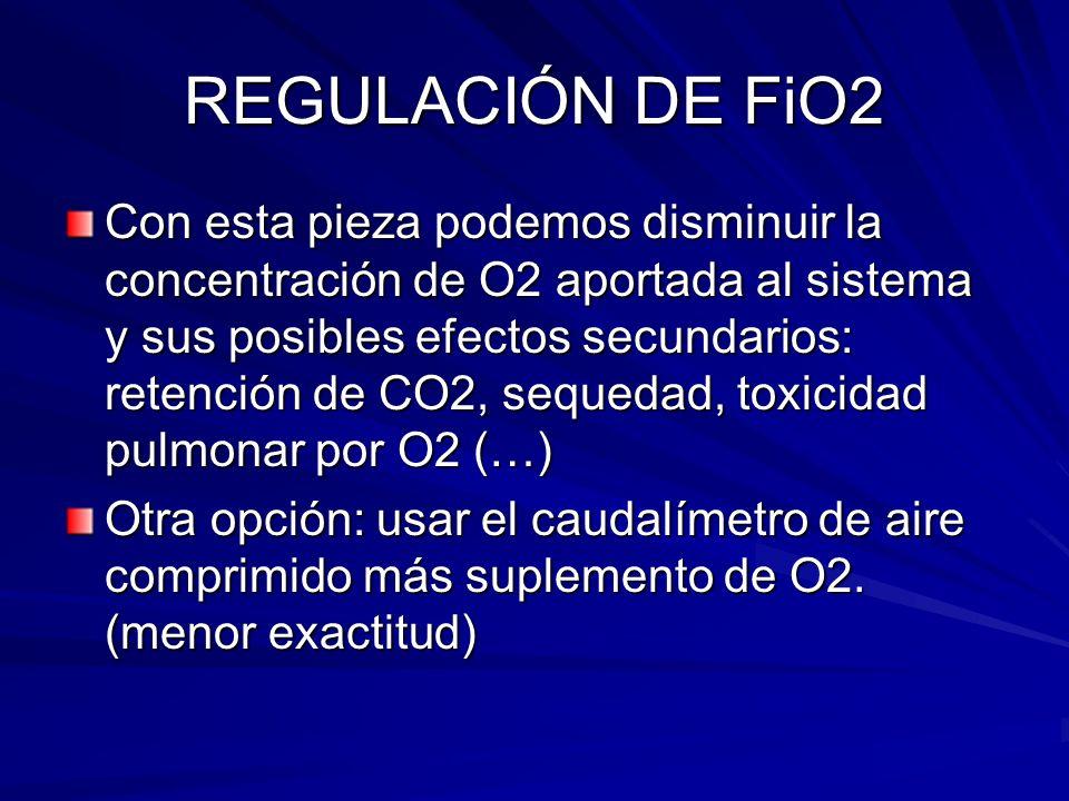 REGULACIÓN DE FiO2 Con esta pieza podemos disminuir la concentración de O2 aportada al sistema y sus posibles efectos secundarios: retención de CO2, s