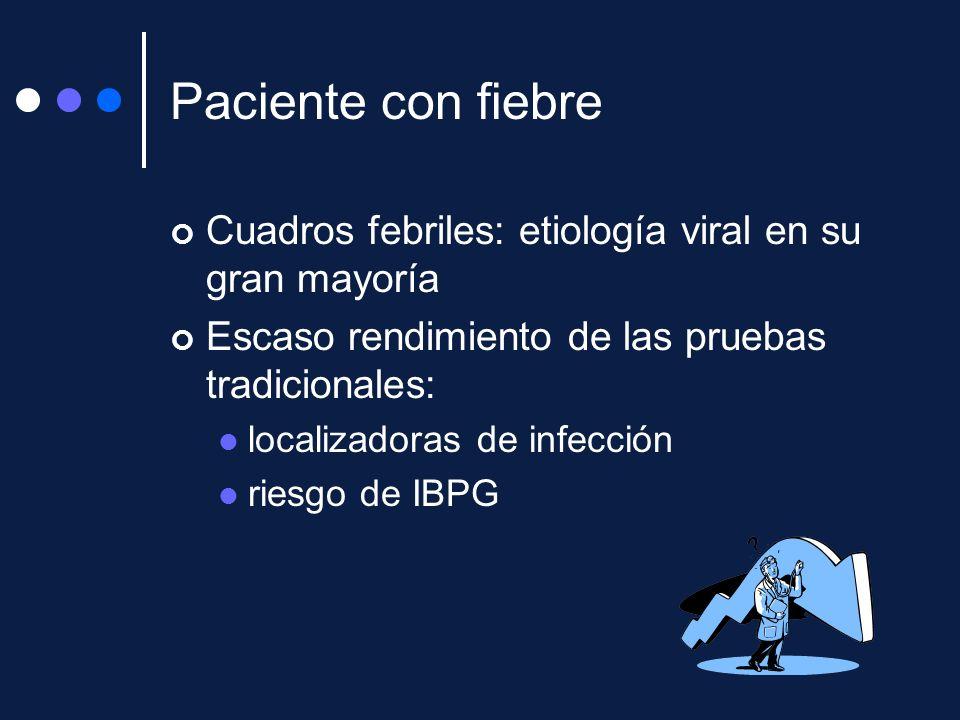 Paciente con fiebre Cuadros febriles: etiología viral en su gran mayoría Escaso rendimiento de las pruebas tradicionales: localizadoras de infección r