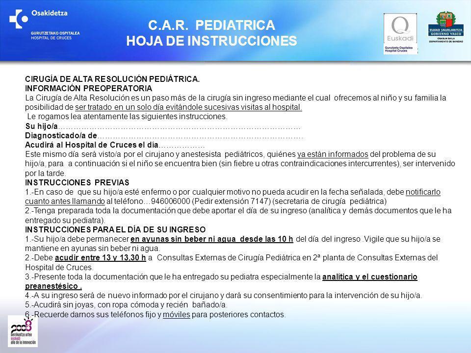 C.A.R. PEDIATRICA HOJA DE INSTRUCCIONES CIRUGÍA DE ALTA RESOLUCIÓN PEDIÁTRICA. INFORMACIÓN PREOPERATORIA La Cirugía de Alta Resolución es un paso más