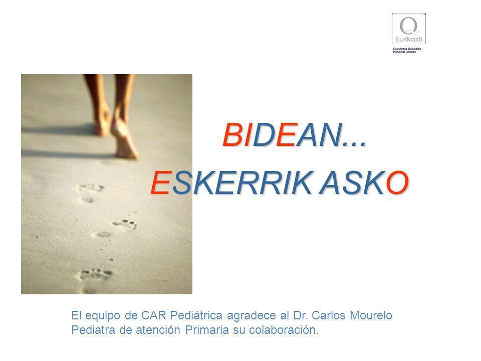 BIDEAN... ESKERRIK ASKO El equipo de CAR Pediátrica agradece al Dr. Carlos Mourelo Pediatra de atención Primaria su colaboración.
