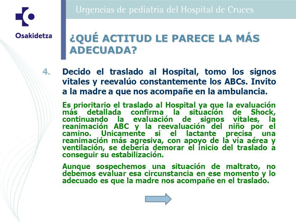 4. 4.Decido el traslado al Hospital, tomo los signos vitales y reevalúo constantemente los ABCs.